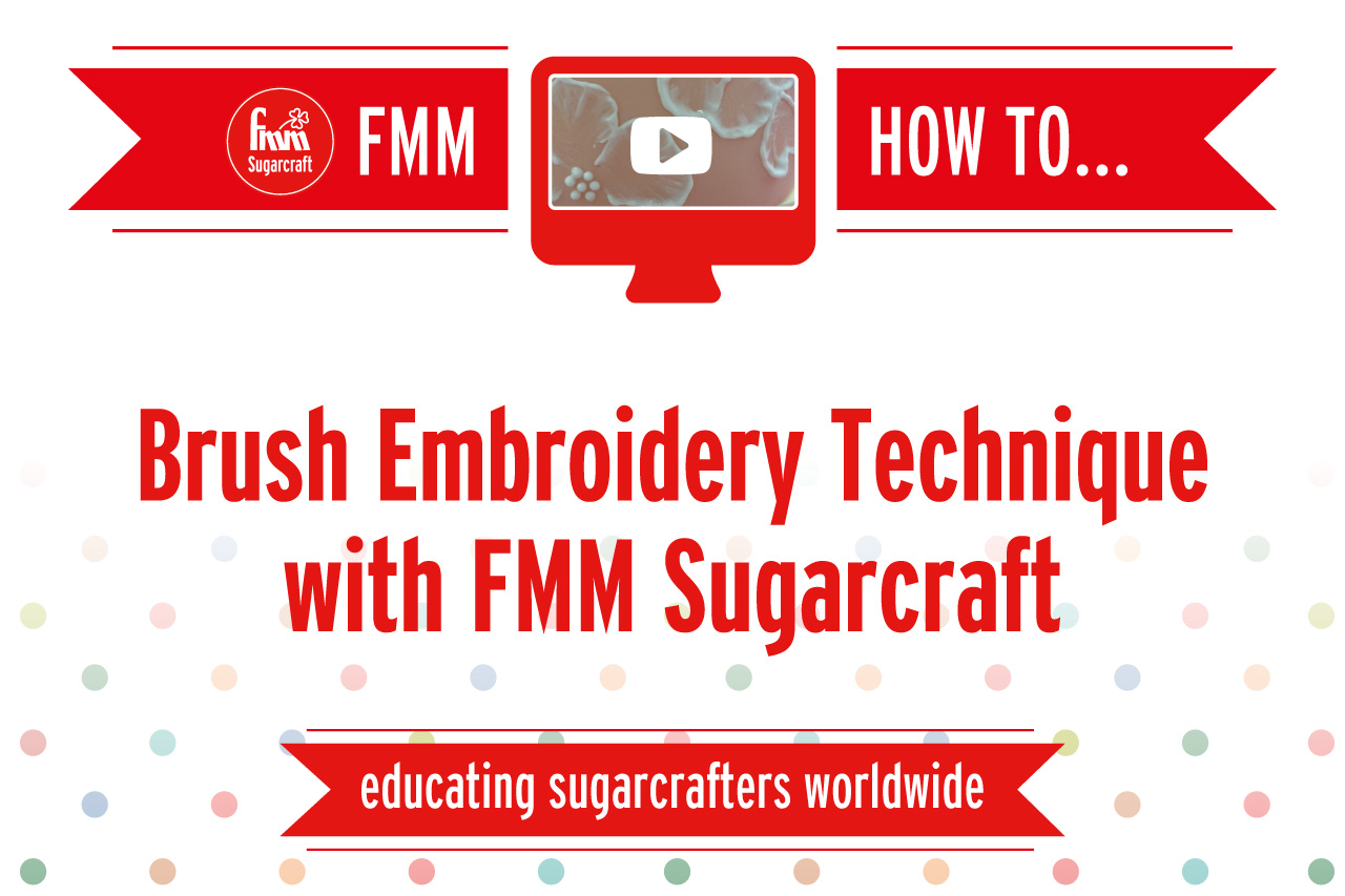 Brush Embroidery Technique with FMM Sugarcraft